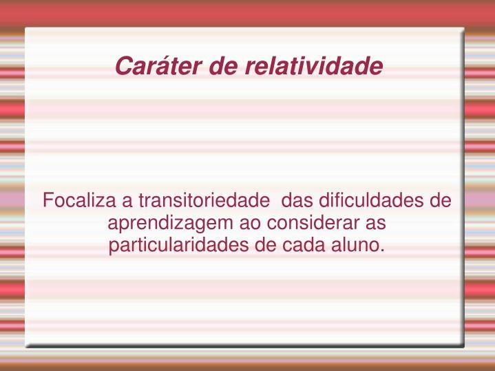 Focaliza a transitoriedade  das dificuldades de aprendizagem ao considerar as particularidades de cada aluno.