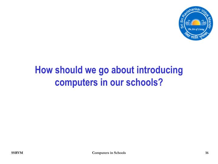 How should we go about introducing computers in our schools?