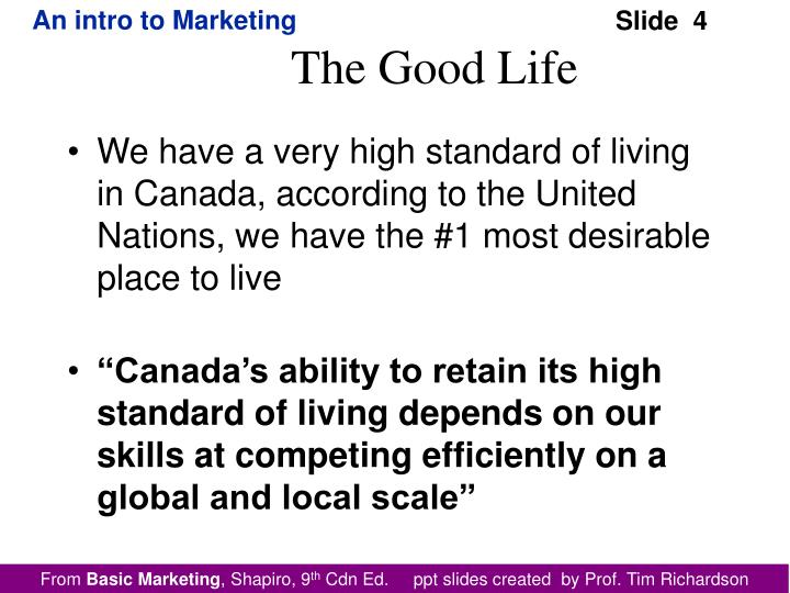 We have a very high standard of living in Canada, according to the United Nations, we have the #1 most desirable place to live