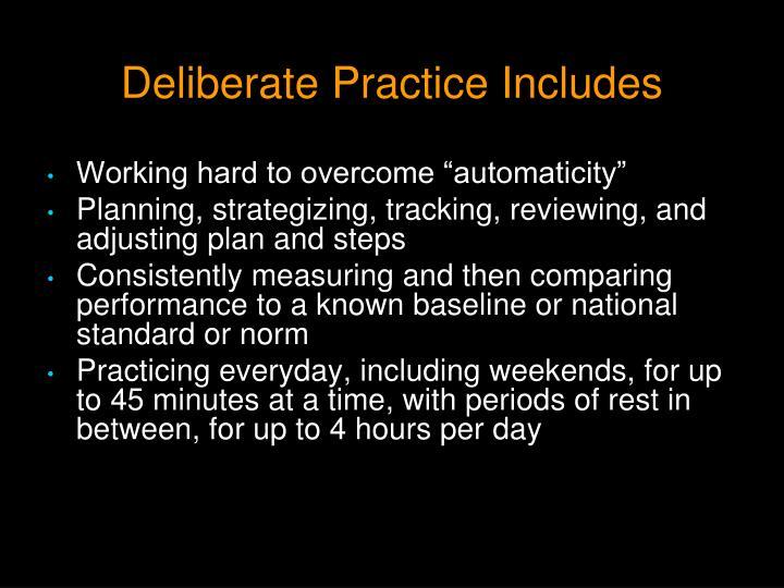 Deliberate Practice Includes