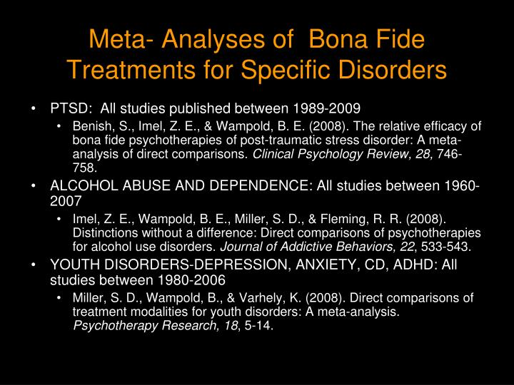 Meta- Analyses of  Bona Fide Treatments for Specific Disorders