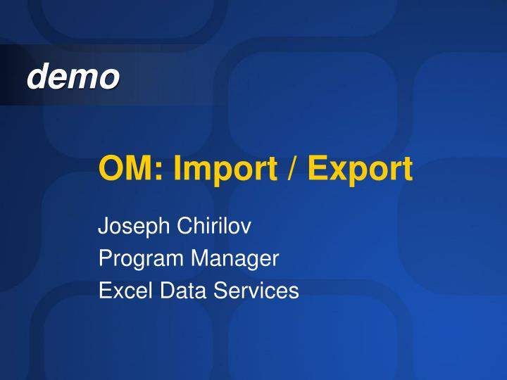 OM: Import / Export