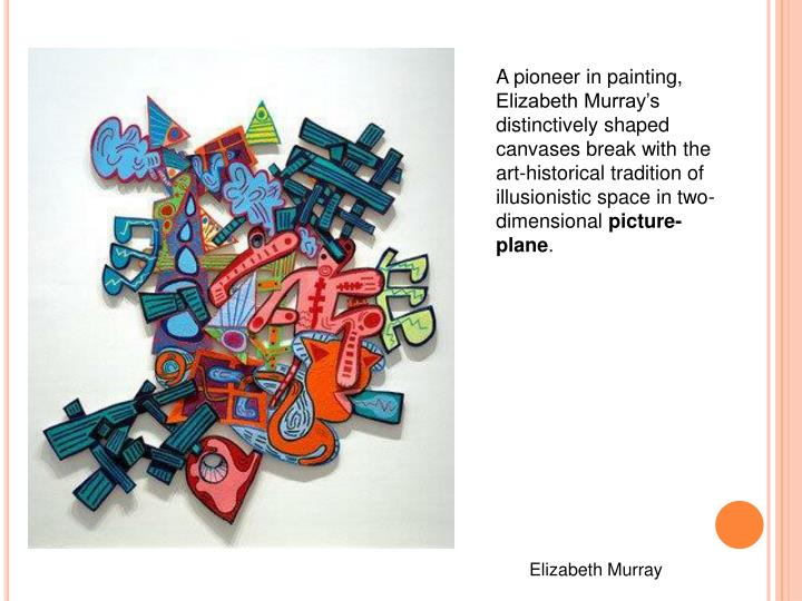 A pioneer in painting, Elizabeth Murray's distinctively shaped canvases break with the art-historical tradition of illusionistic space in two-dimensional
