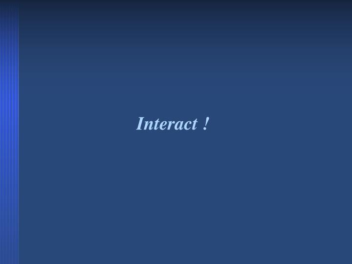 Interact !