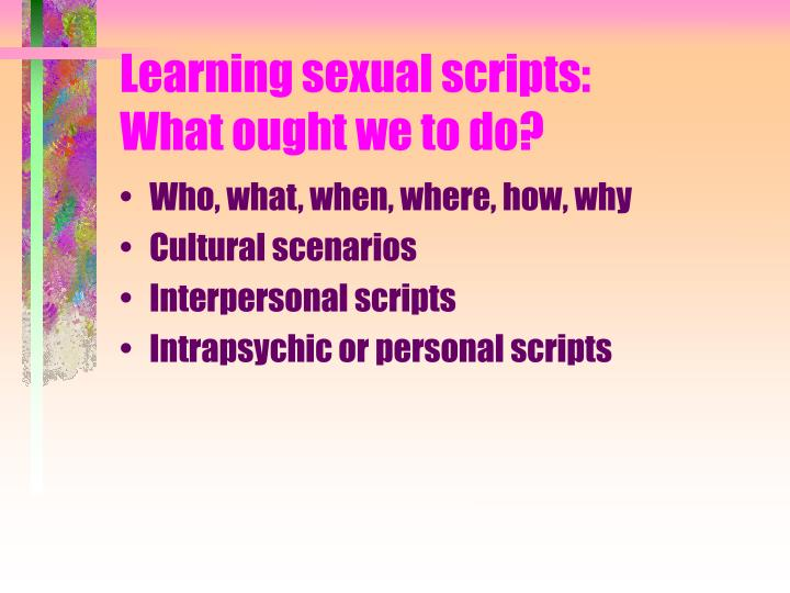 Learning sexual scripts:          What ought we to do?