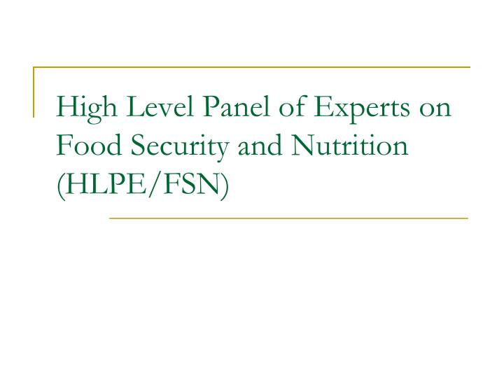 High level panel of experts on food security and nutrition hlpe fsn