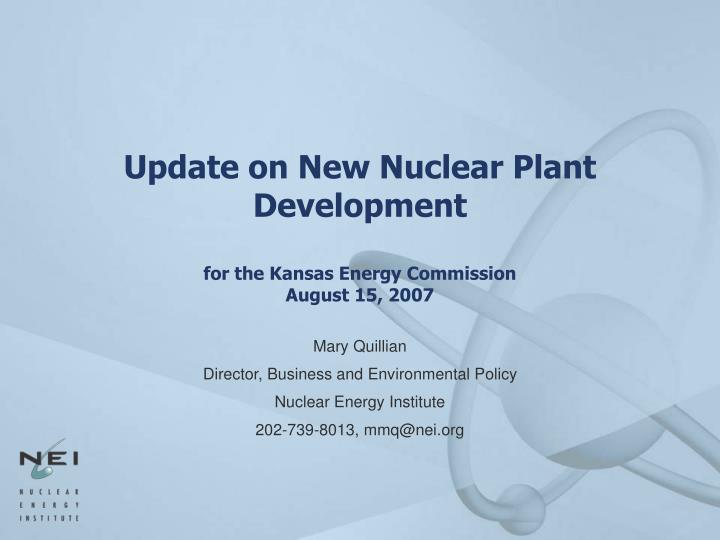 Update on new nuclear plant development for the kansas energy commission august 15 2007