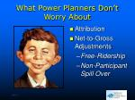 what power planners don t worry about