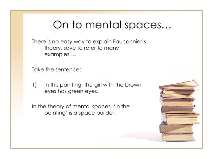 On to mental spaces…