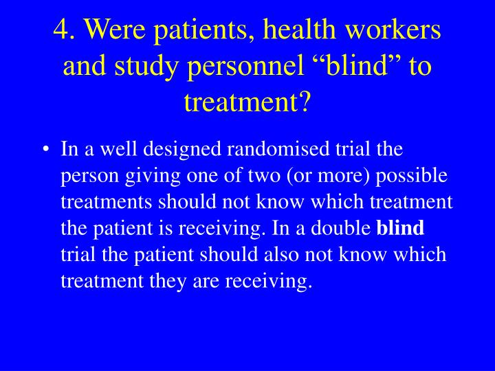 """4. Were patients, health workers and study personnel """"blind"""" to treatment?"""