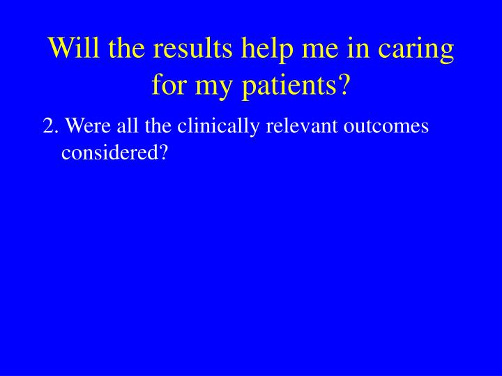 Will the results help me in caring for my patients?