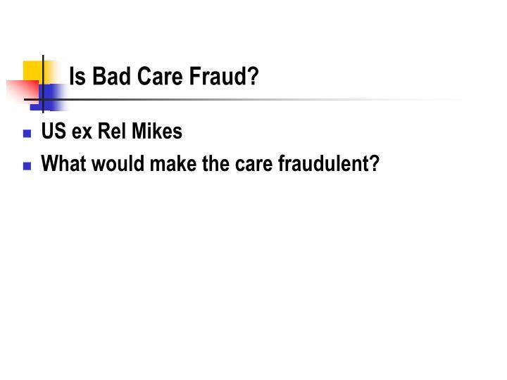 Is Bad Care Fraud?