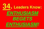 34 leaders know enthusiasm begets enthusiasm