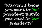 warren i know you want to be president but do you want to do president
