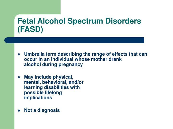 Fetal Alcohol Spectrum Disorders (FASD)