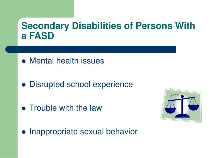 Secondary Disabilities of Persons With a FASD