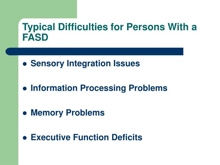 Typical Difficulties for Persons With a FASD