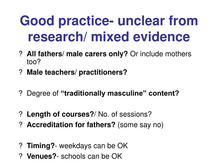 Good practice- unclear from research/ mixed evidence