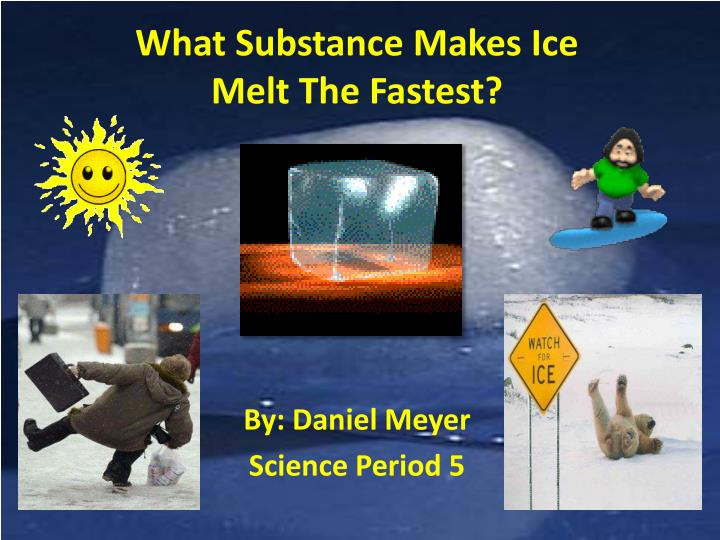 what substance makes ice melt the fastest n.