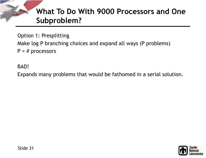 What To Do With 9000 Processors and One Subproblem?