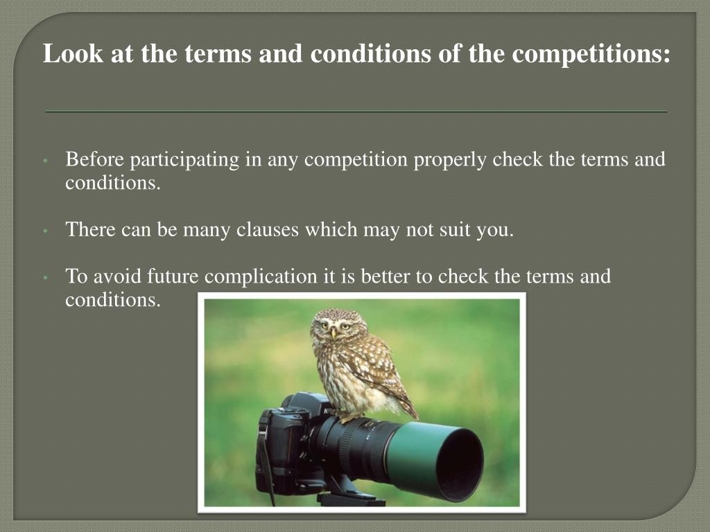 Look at the terms and conditions of the competitions: