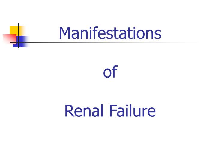 Manifestations of renal failure