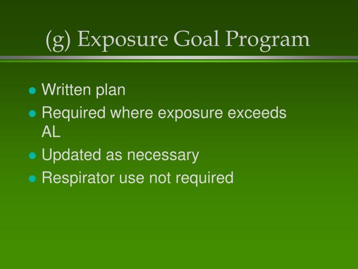 (g) Exposure Goal Program