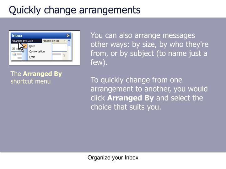 Quickly change arrangements