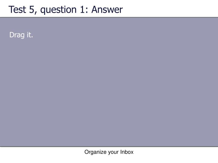 Test 5, question 1: Answer