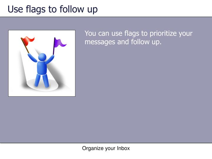 Use flags to follow up