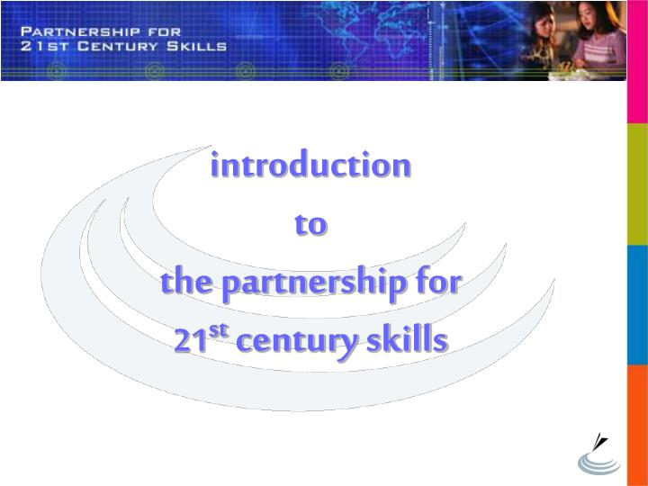 Introduction to the partnership for 21 st century skills
