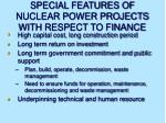 special features of nuclear power projects with respect to finance