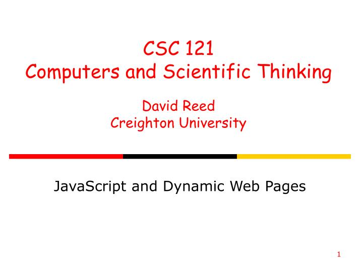 csc 121 computers and scientific thinking david reed creighton university n.