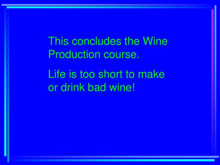 This concludes the Wine Production course.