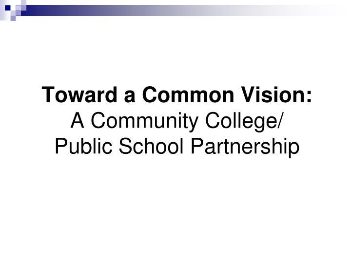 Toward a common vision a community college public school partnership