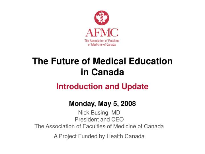 the future of medical education in canada introduction and update monday may 5 2008 n.