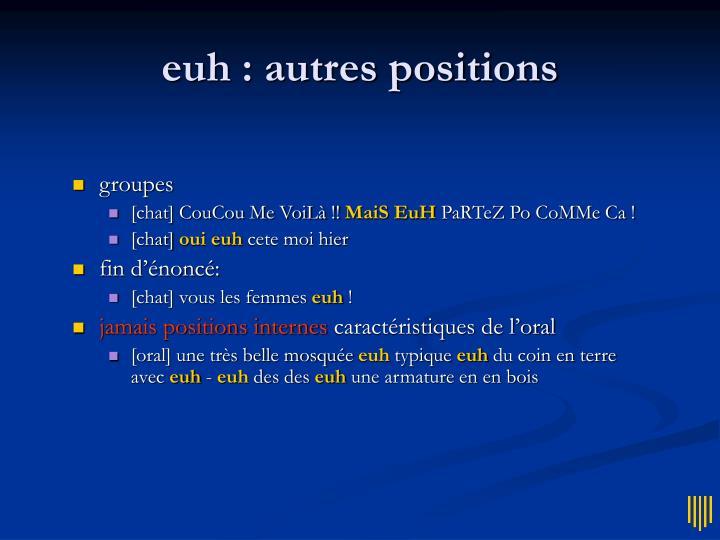euh : autres positions