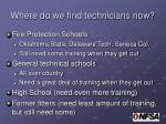 where do we find technicians now