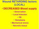 wound retarding factors local