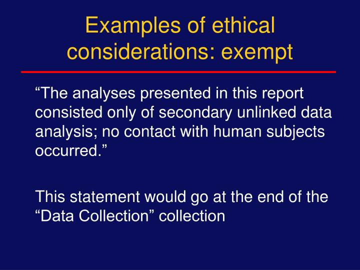 Examples of ethical considerations: exempt