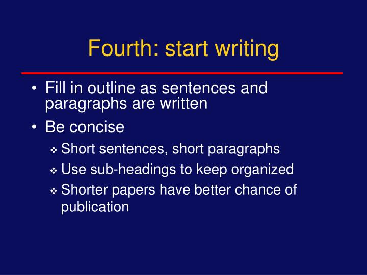 Fourth: start writing