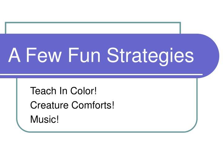 A Few Fun Strategies