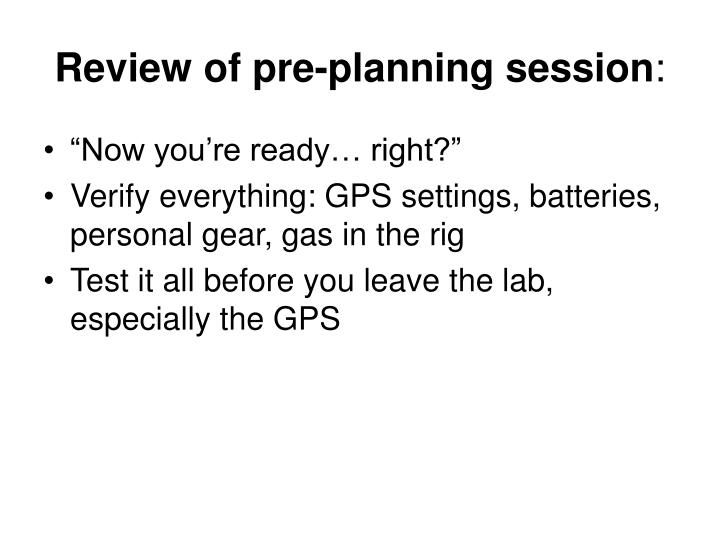 Review of pre planning session