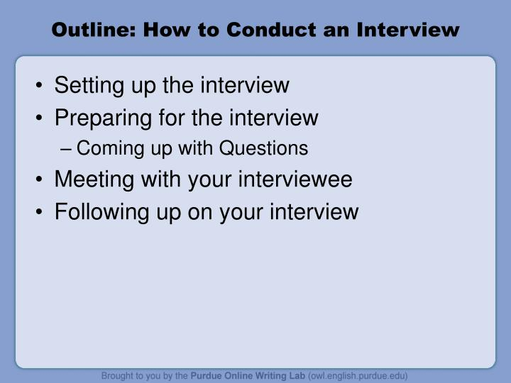 Outline how to conduct an interview