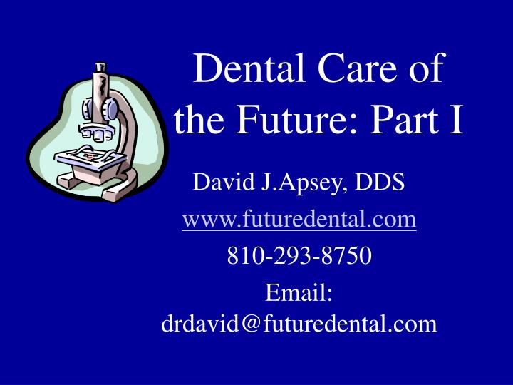 Dental care of the future part i
