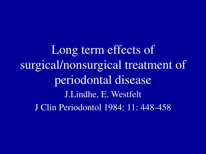 Long term effects of surgical/nonsurgical treatment of periodontal disease