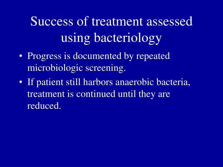Success of treatment assessed using bacteriology