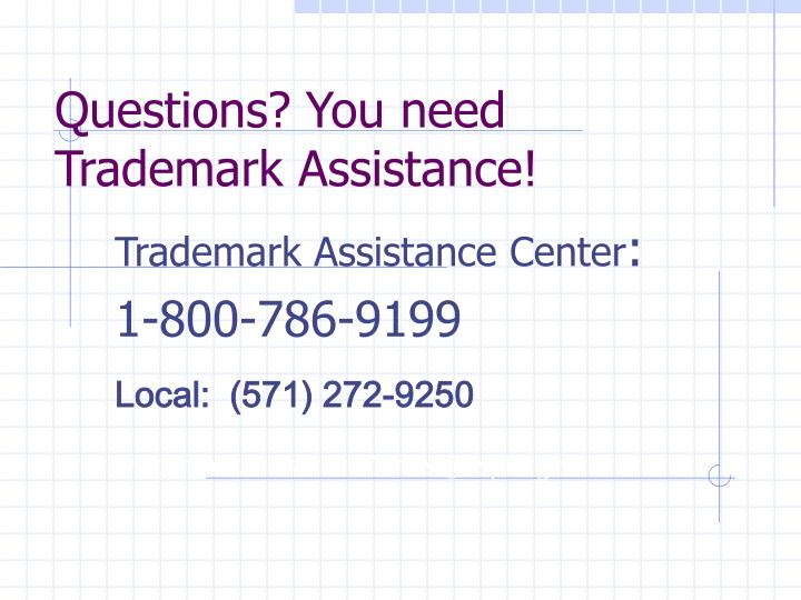 Questions? You need Trademark Assistance!