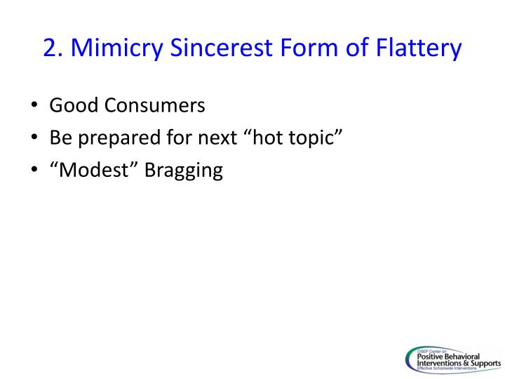 2. Mimicry Sincerest Form of Flattery