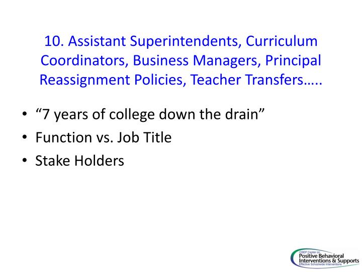 10. Assistant Superintendents, Curriculum Coordinators, Business Managers, Principal Reassignment Policies, Teacher Transfers…..